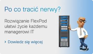 Po co tracić nerwy? Rozwiązanie FlexPod ułatwi życie każdemu managerowi IT.