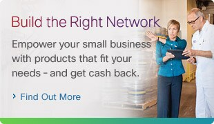 Build the Right Network: Empower your small business with products that fit your needs - and get cash back. Find Out More