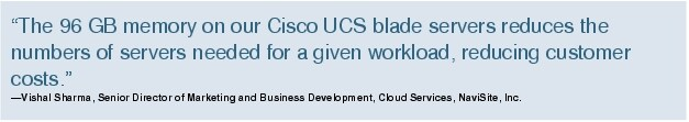 "Text Box: ""The 96 GB memory on our Cisco UCS blade servers reduces the numbers of servers needed for a given workload, reducing customer costs.""-Vishal Sharma, Senior Director of Marketing and Business Development, Cloud Services, NaviSite, Inc."