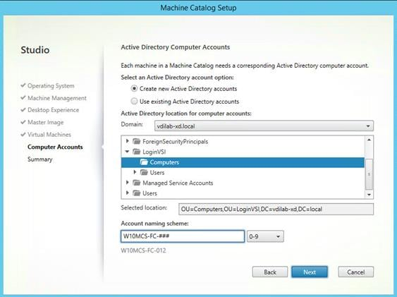 Machine generated alternative text: Studio Operating System Machine Management V Desktop Experience Master Image Virtual Machines Computer Accounts Summary chine Catalog Setu Active Directory Computer Accounts Each machine In a Machine Catalog needs a corresponding Active Directory computer account. Select an Active Directory account option: Create new Active Directory accounts Use existing Active Directory accounts Active Directory location for computer accounts: Domain: vdilab-xd.local ForeignSecurityPrincipaIs LoginVSI Computers Users Managed Service Accounts Users Selected location: OlJzComputers,OLl LoginVSI, DCzvd ilab-xd, DC local Cancel Account naming scheme: WIOMCS-FC-012 Back