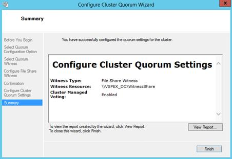 Description: Machine generated alternative text: Configure Cluster Quorum Wizard I X Summary Before You Begin You have successfully configured the quorum settings for the cluster. Select Quorum Configuration Option Select Quorum Configure Cluster Quorum Settings A Configure File Share Witness Witness Type: File Share Witness Confirmation Witness Resource: \\VSPEX_DC\WitnessShare Configure Ouster Cluster Managed Enabled Quorum Settings Voting: Sumary I To view the report created by the wizard, dick View Report. Mew Report... To dose this wizard, dick Finish. [ AnishJ