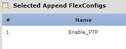 FlexConfig policy, PTP object in the selected objects list.