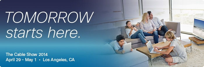 Join Cisco at NCTA 2014, Tuesday, April 29 - Thursday, May 1, 2014, at Los Angeles Convention Center, Los Angeles, CA.