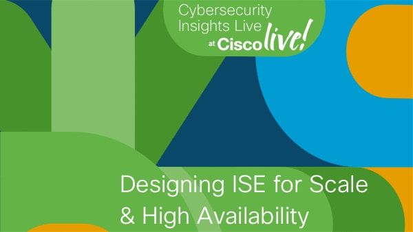Designing ISE for Scale & High Availability