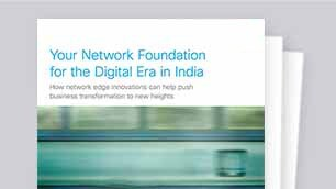 Your Network Foundation for the Digital Era in India