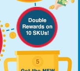 Double Rewards on 10 SKUs!