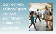 Connect with a cisco expert to check your network is correctly supported