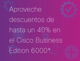 roveche descuentos de hasta un 40% en Cisco Business Edition 6000