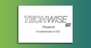 TechwiseTV Presents Fundamentals of ACI