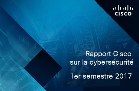 Rapport Cybersécurité Cisco - 1er semestre 2017