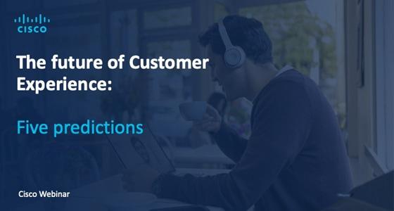 Cisco Contact Center  - The Future of Customer Experience