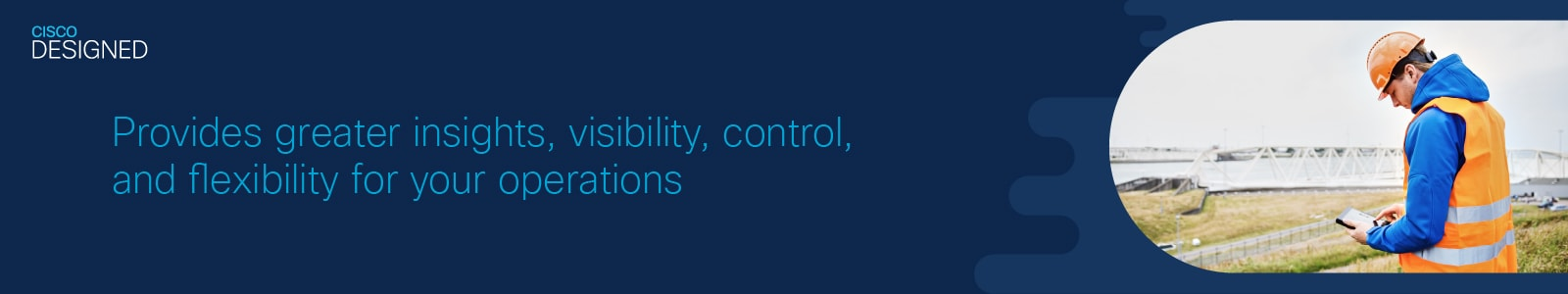 Provides greater insights, visibility, control, and flexibility for your operations