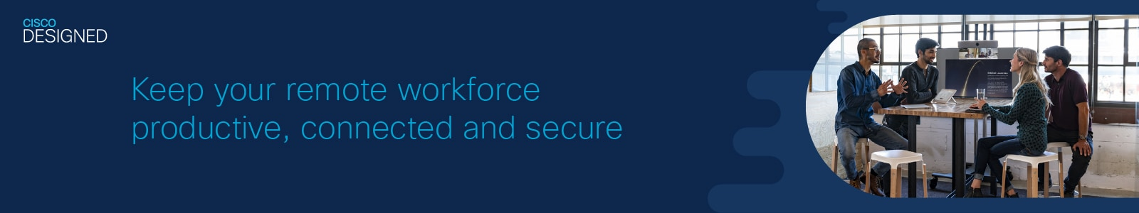 Keep your remote workforce productive, connected and secure