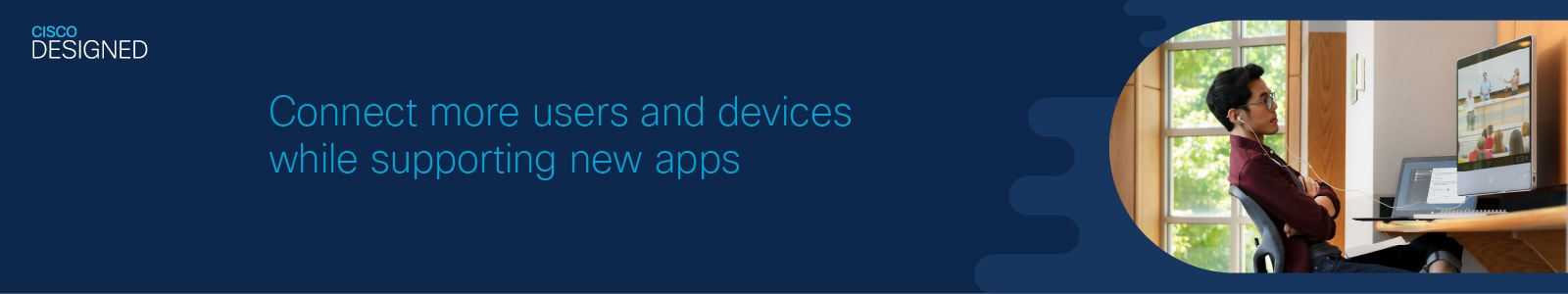 Connect more users and devices while supporting new apps