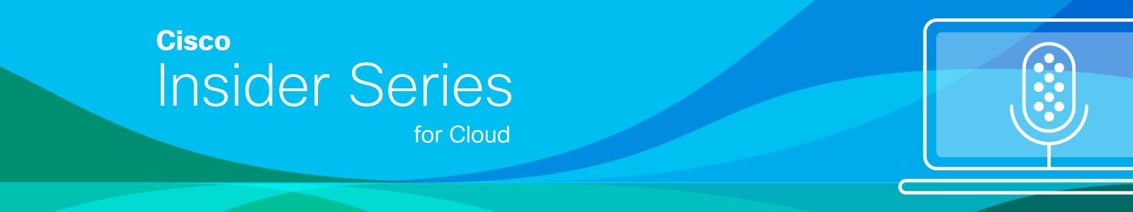 Cisco Insider Series for Cloud