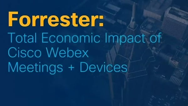 Forrester Total Economic Impact of Cisco Webex Meetings + Devices