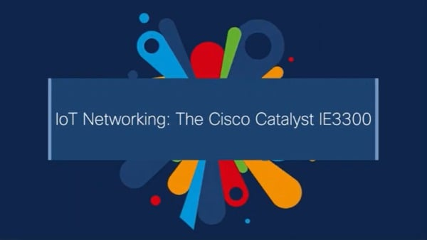 /content/dam/en/us/solutions/internet-of-things/iot-webcasts/demo-catalyst-ie3300-600x338.jpg