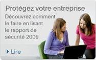 Protégez votre entreprise. Découvrez comment le faire en lisant le rapport de sécurité 2009.