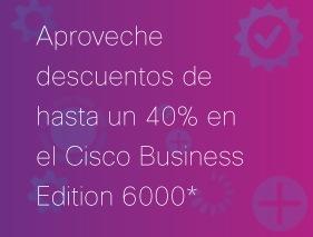 roveche descuentos de hasta un 40% en Cisco Business Edition 6000
