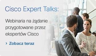 Cisco Expert Talks: Webinaria na żądanie przygotowane przez ekspertów Cisco