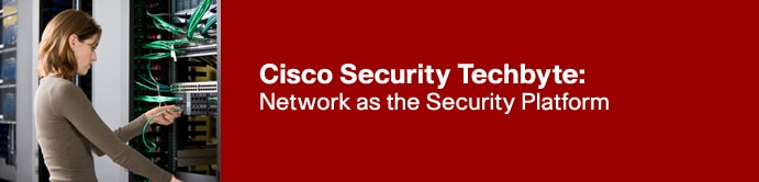 Cisco Security Techbyte