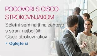 POGOVORI S CISCO STROKOVNJAKOM - Spletni seminarji na zahtevo s strani najboljših Cisco strokovnjakov