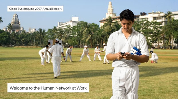 Cisco Systems, Inc. 2007 Annual Report. Welcome to the Human Network at Work. (photo: man on a cricket field)