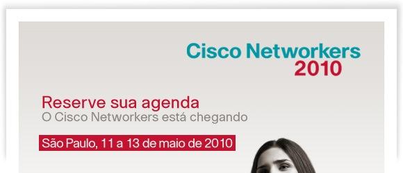 Cisco Networkers 2010 - Reserve sua agenda: São Paulo, 11 a 13 de maio de 2010