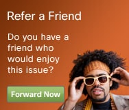 Refer a Friend. Do you have a friend who would enjoy this issue?