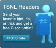 Send your favorite hint, tip, or trick and get a free Cisco t-shirt!