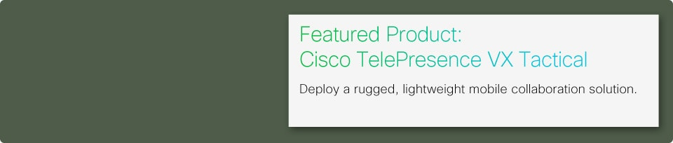 Deploy a rugged, lightweight mobile collaboration solution with the Cisco TelePresence VX Tactical